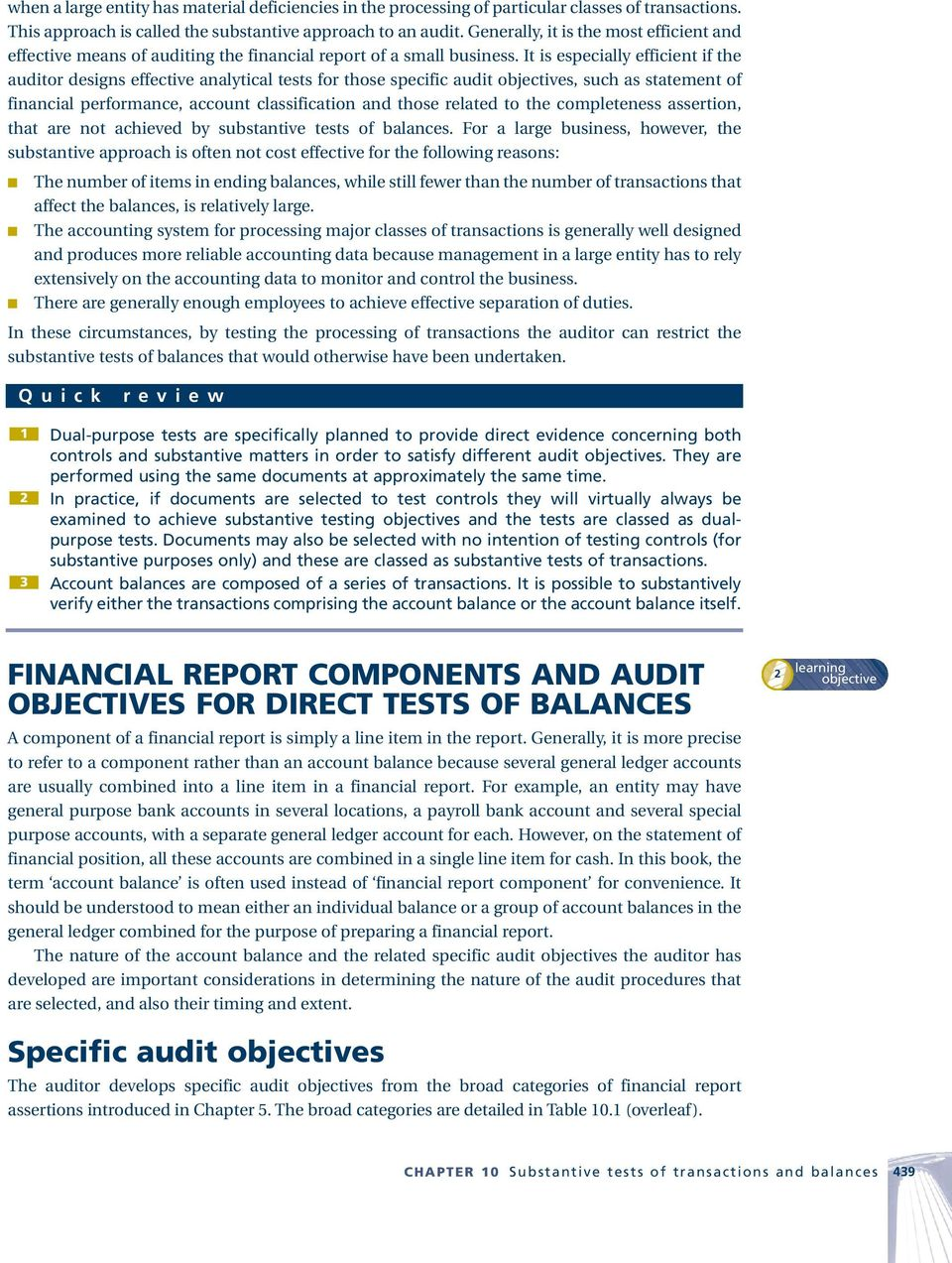 It is especially efficient if the auditor designs effective analytical tests for those specific audit objectives, such as statement of financial performance, account classification and those related