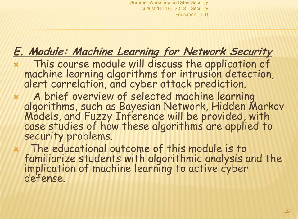 A brief overview of selected machine learning algorithms, such as Bayesian Network, Hidden Markov Models, and Fuzzy Inference will be provided,