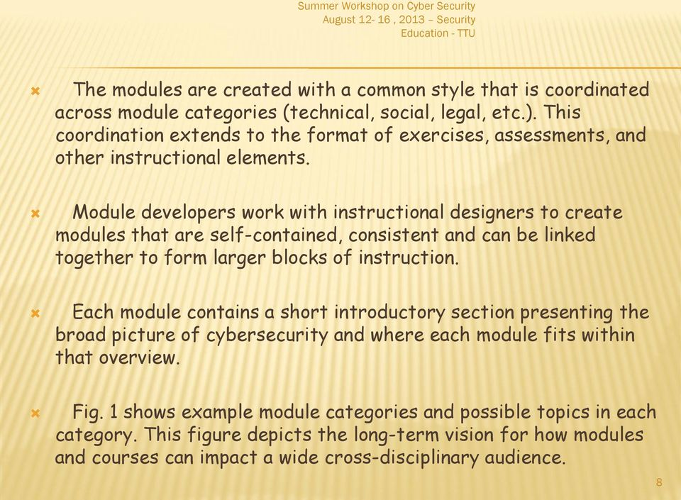 Module developers work with instructional designers to create modules that are self-contained, consistent and can be linked together to form larger blocks of instruction.