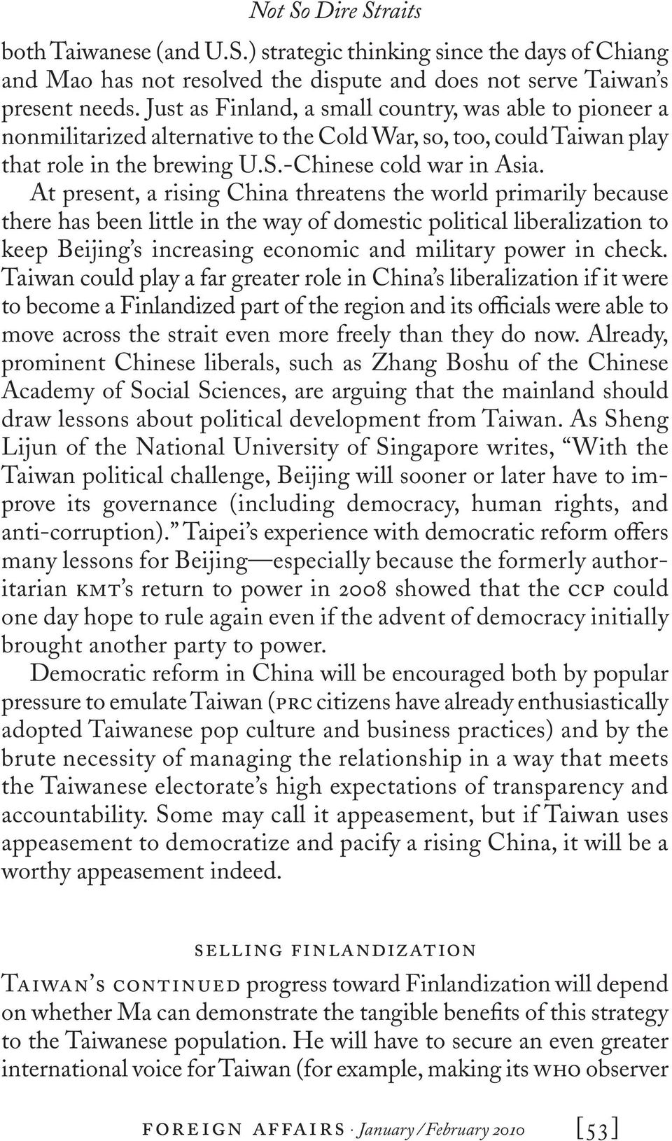 At present, a rising China threatens the world primarily because there has been little in the way of domestic political liberalization to keep Beijing s increasing economic and military power in