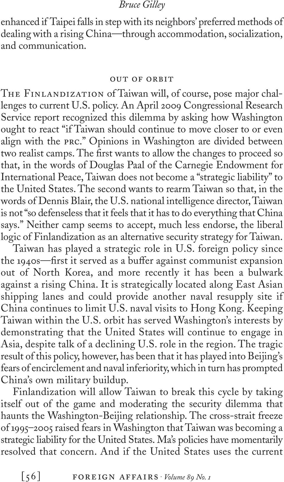 An April 2009 Congressional Research Service report recognized this dilemma by asking how Washington ought to react if Taiwan should continue to move closer to or even align with the prc.