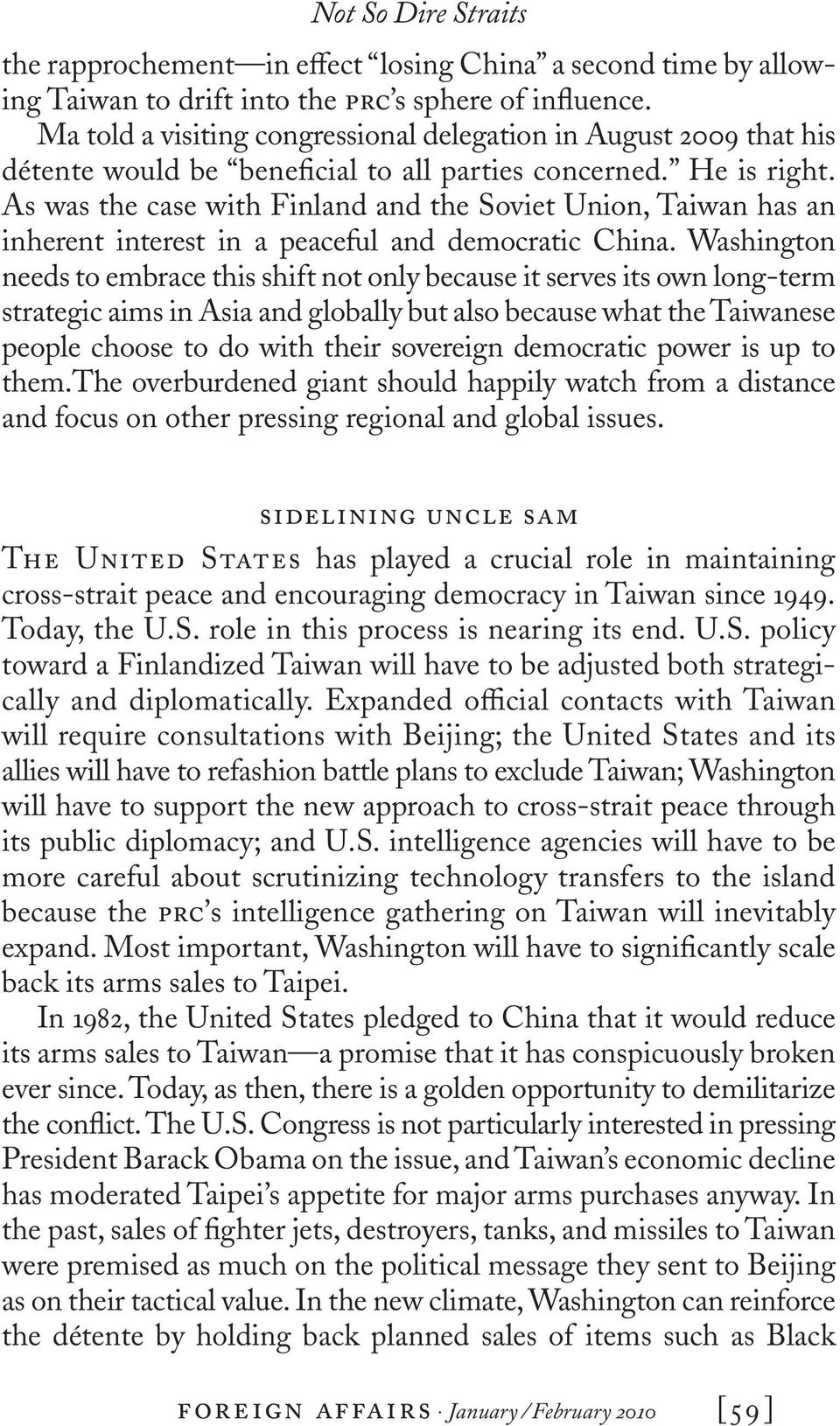 As was the case with Finland and the Soviet Union, Taiwan has an inherent interest in a peaceful and democratic China.