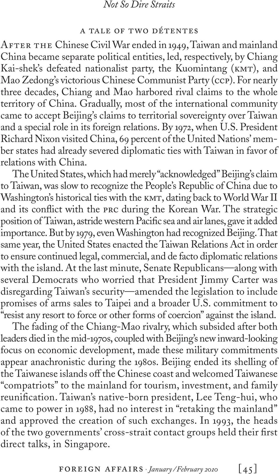 Gradually, most of the international community came to accept Beijing s claims to territorial sovereignty over Taiwan and a special role in its foreign relations. By 1972, when U.S.