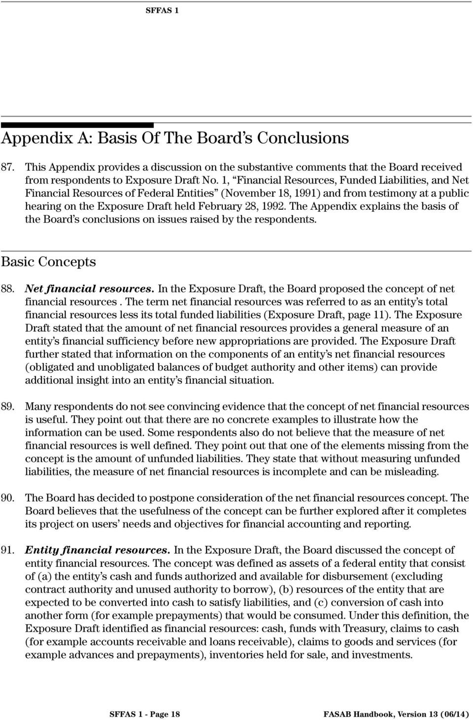 The Appendix explains the basis of the Board s conclusions on issues raised by the respondents. Basic Concepts 88. Net financial resources.