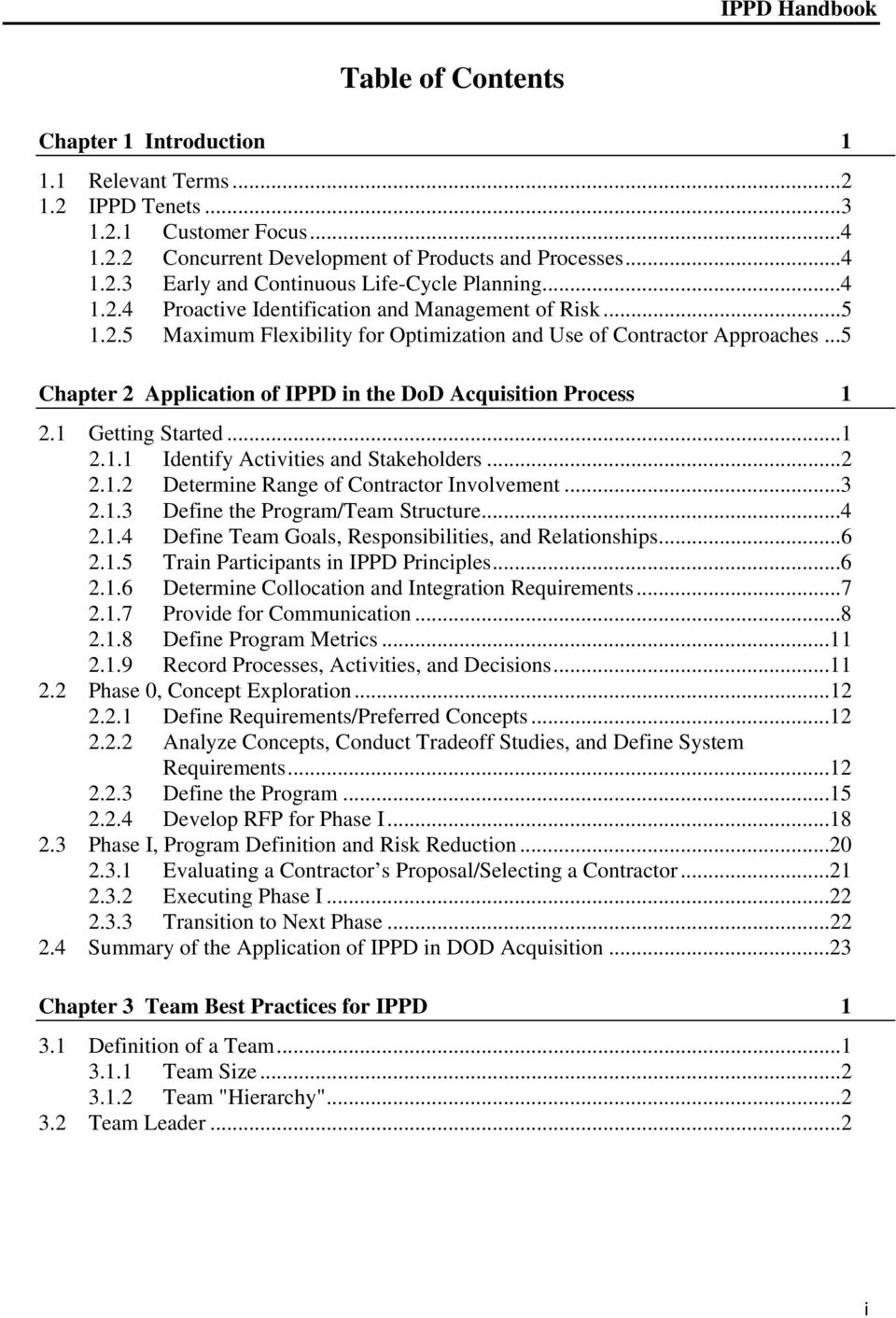 ..5 Chapter 2 Application of IPPD in the DoD Acquisition Process 1 2.1 Getting Started...1 2.1.1 Identify Activities and Stakeholders...2 2.1.2 Determine Range of Contractor Involvement...3 2.1.3 Define the Program/Team Structure.