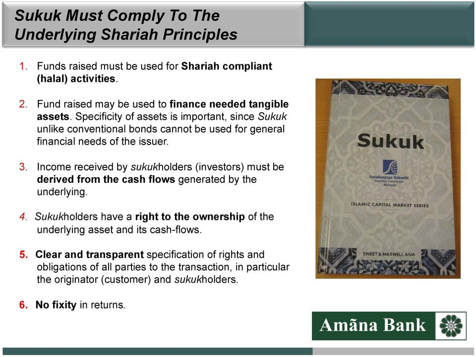 Specificity f assets is imprtant, since Sukuk unlike cnventinal bnds cannt be used fr general financial needs f the issuer. 3.