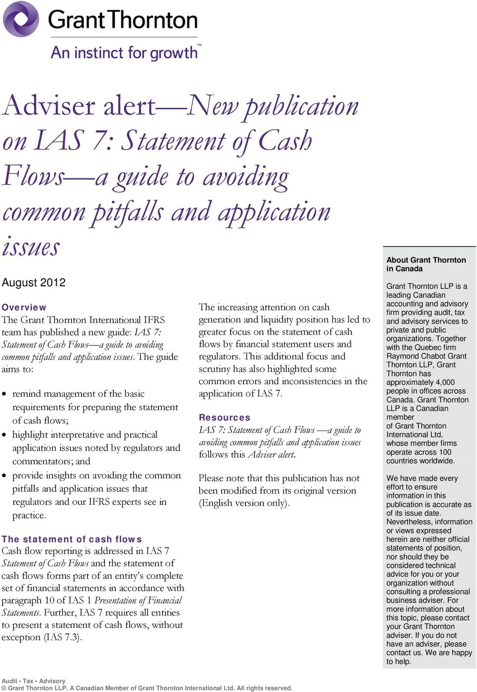 The guide aims to: remind management of the basic requirements for preparing the statement of cash flows; highlight interpretative and practical application issues noted by regulators and