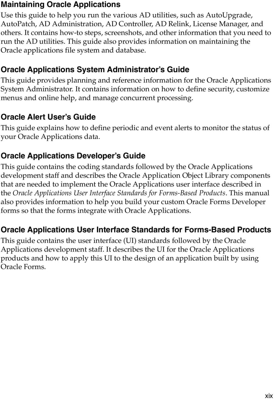 This guide also provides information on maintaining the Oracle applications file system and database.