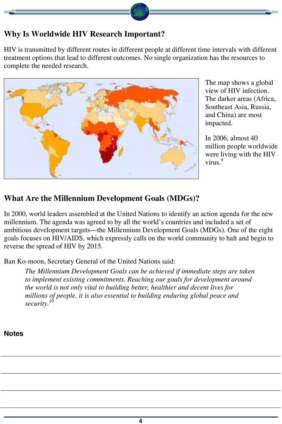 In 2006, almost 40 million people worldwide were living with the HIV virus. 9 What Are the Millennium Development Goals (MDGs)?