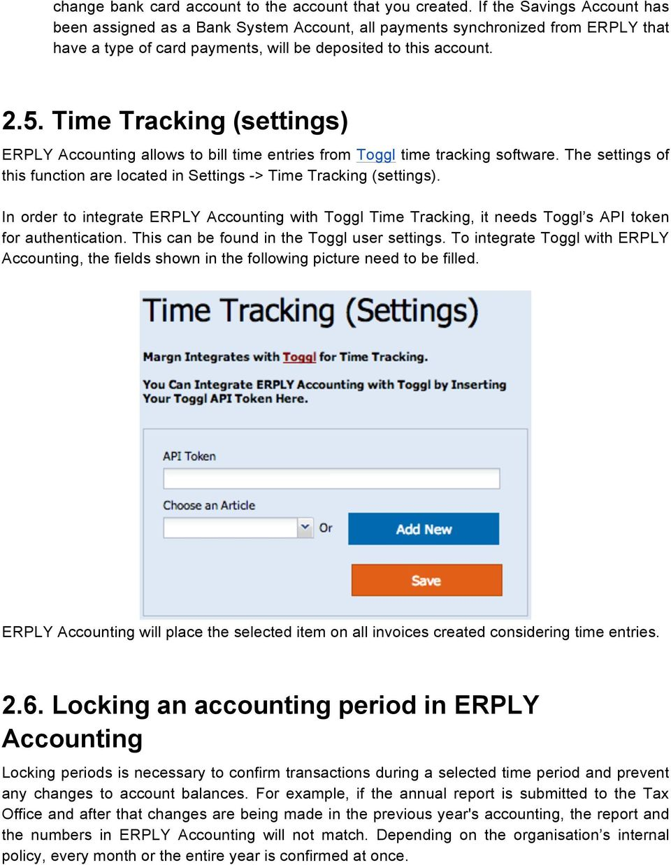 Time Tracking (settings) ERPLY Accounting allows to bill time entries from Toggl time tracking software. The settings of this function are located in Settings -> Time Tracking (settings).