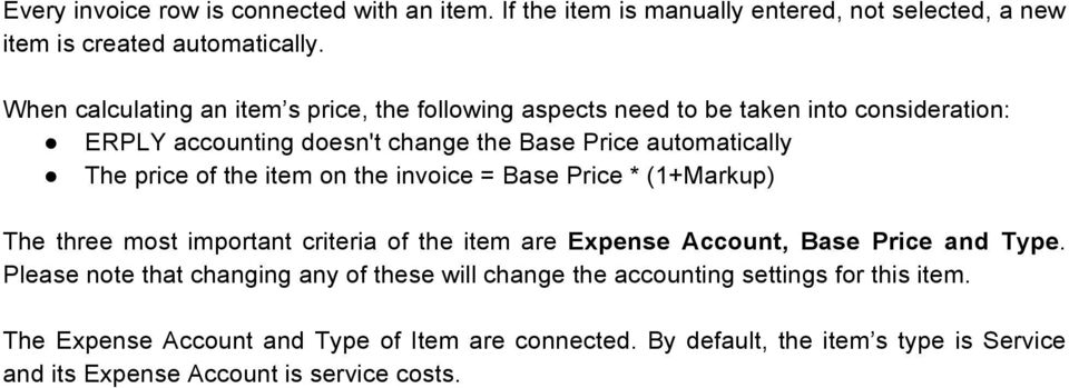 of the item on the invoice = Base Price * (1+Markup) The three most important criteria of the item are Expense Account, Base Price and Type.