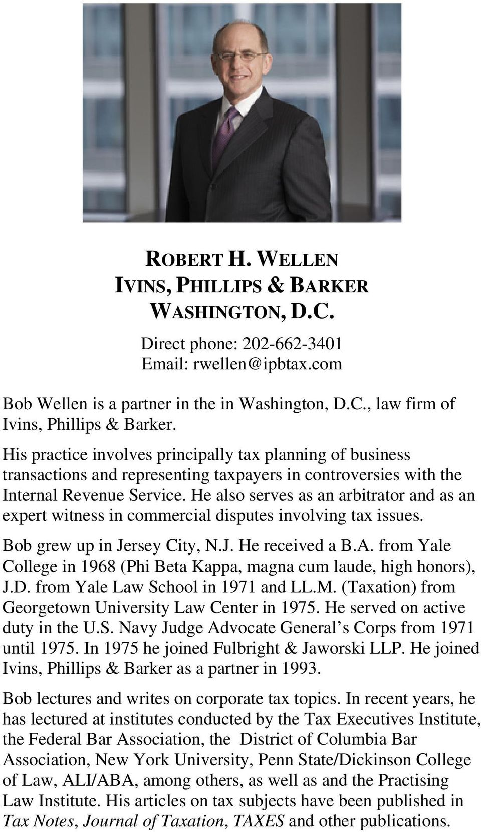 He also serves as an arbitrator and as an expert witness in commercial disputes involving tax issues. Bob grew up in Jersey City, N.J. He received a B.A.