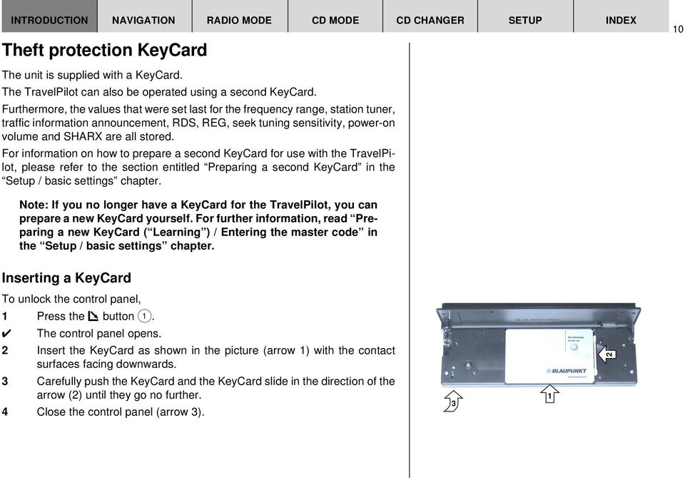 For information on how to prepare a second KeyCard for use with the TravelPilot, please refer to the section entitled Preparing a second KeyCard in the Setup / basic settings chapter.