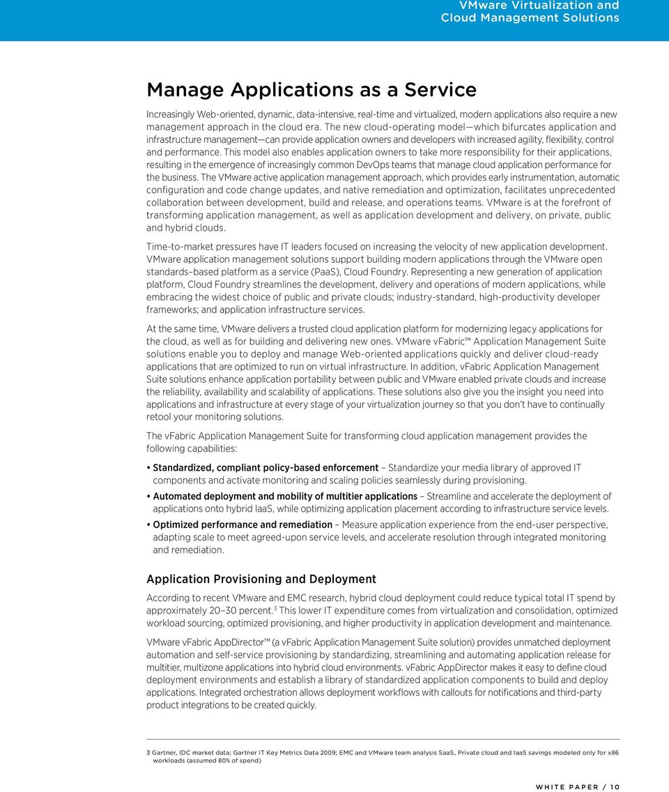 This model also enables application owners to take more responsibility for their applications, resulting in the emergence of increasingly common DevOps teams that manage cloud application performance