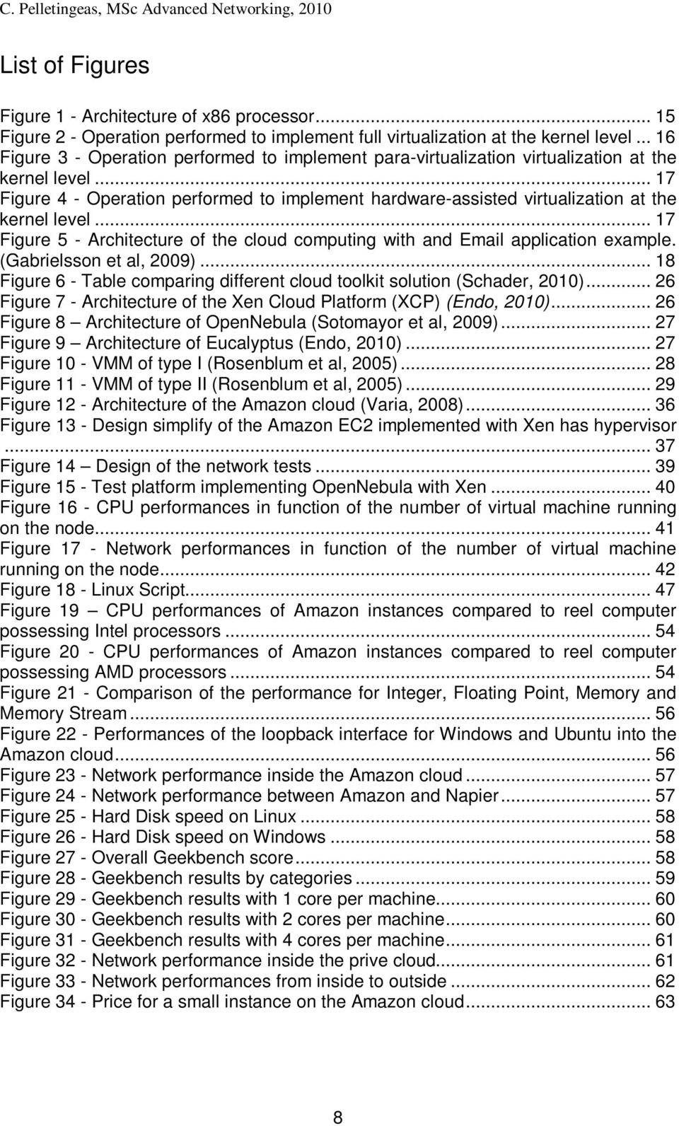 .. 17 Figure 4 - Operation performed to implement hardware-assisted virtualization at the kernel level... 17 Figure 5 - Architecture of the cloud computing with and Email application example.