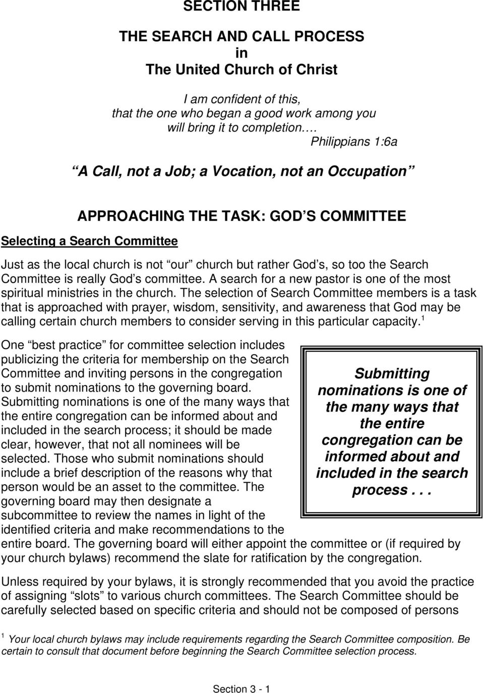 too the Search Committee is really God s committee. A search for a new pastor is one of the most spiritual ministries in the church.