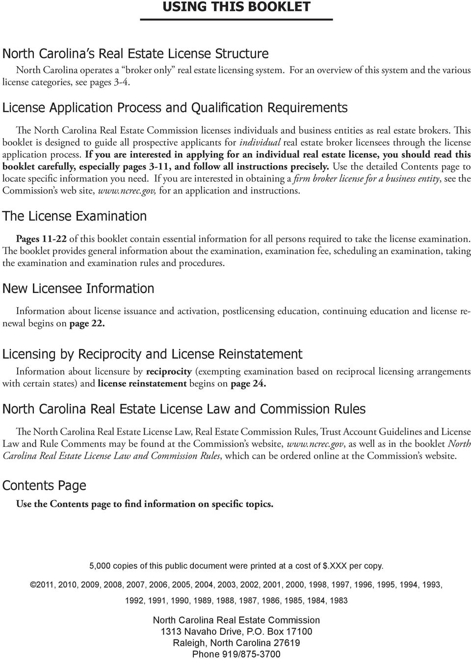 License Application Process and Qualification Requirements The North Carolina Real Estate Commission licenses individuals and business entities as real estate brokers.