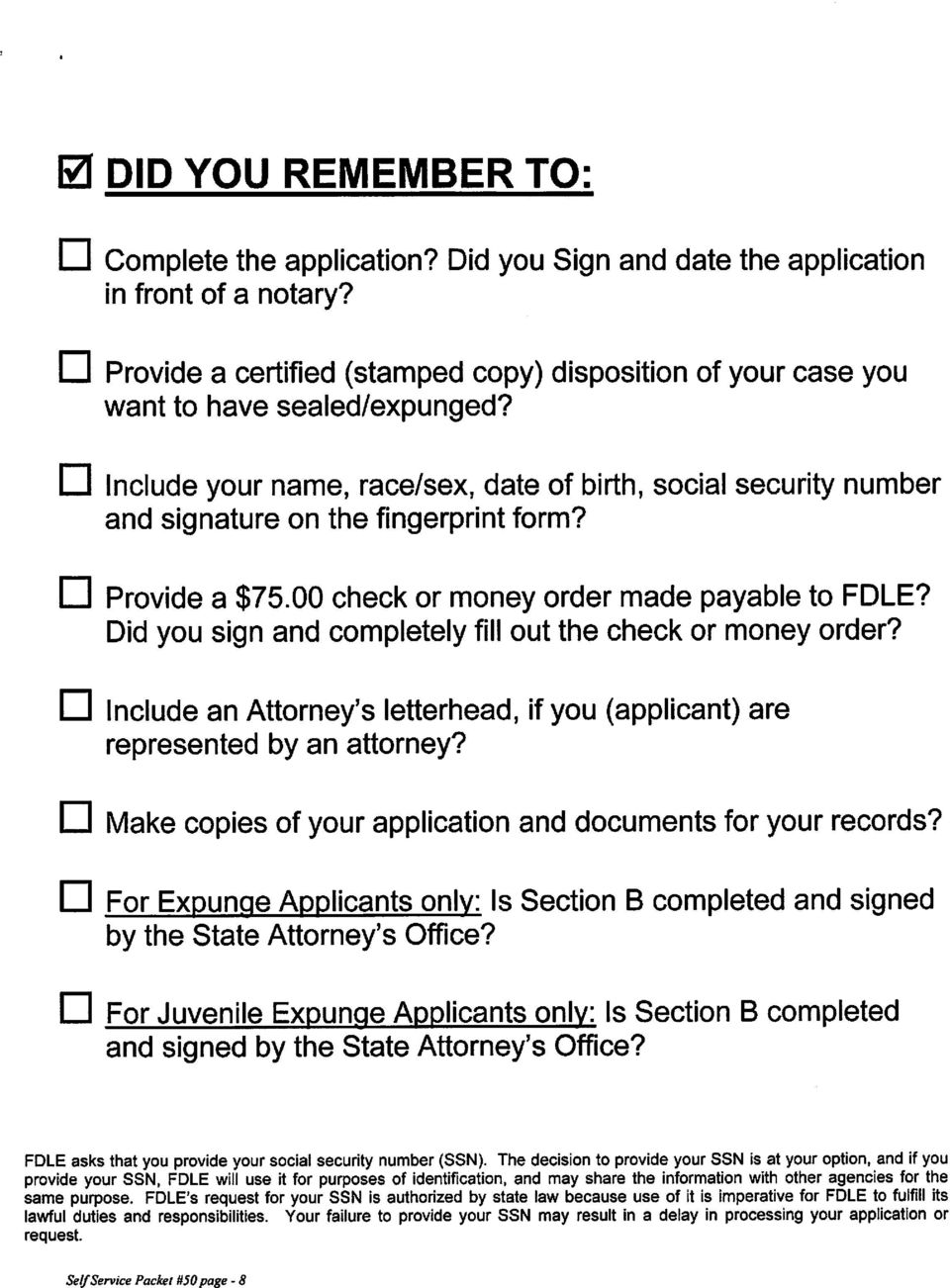 CH Include your name, race/sex, date of birth, social security number and signature on the fingerprint form? IZI Provide a $75.00 check or money order made payable to FDLE?