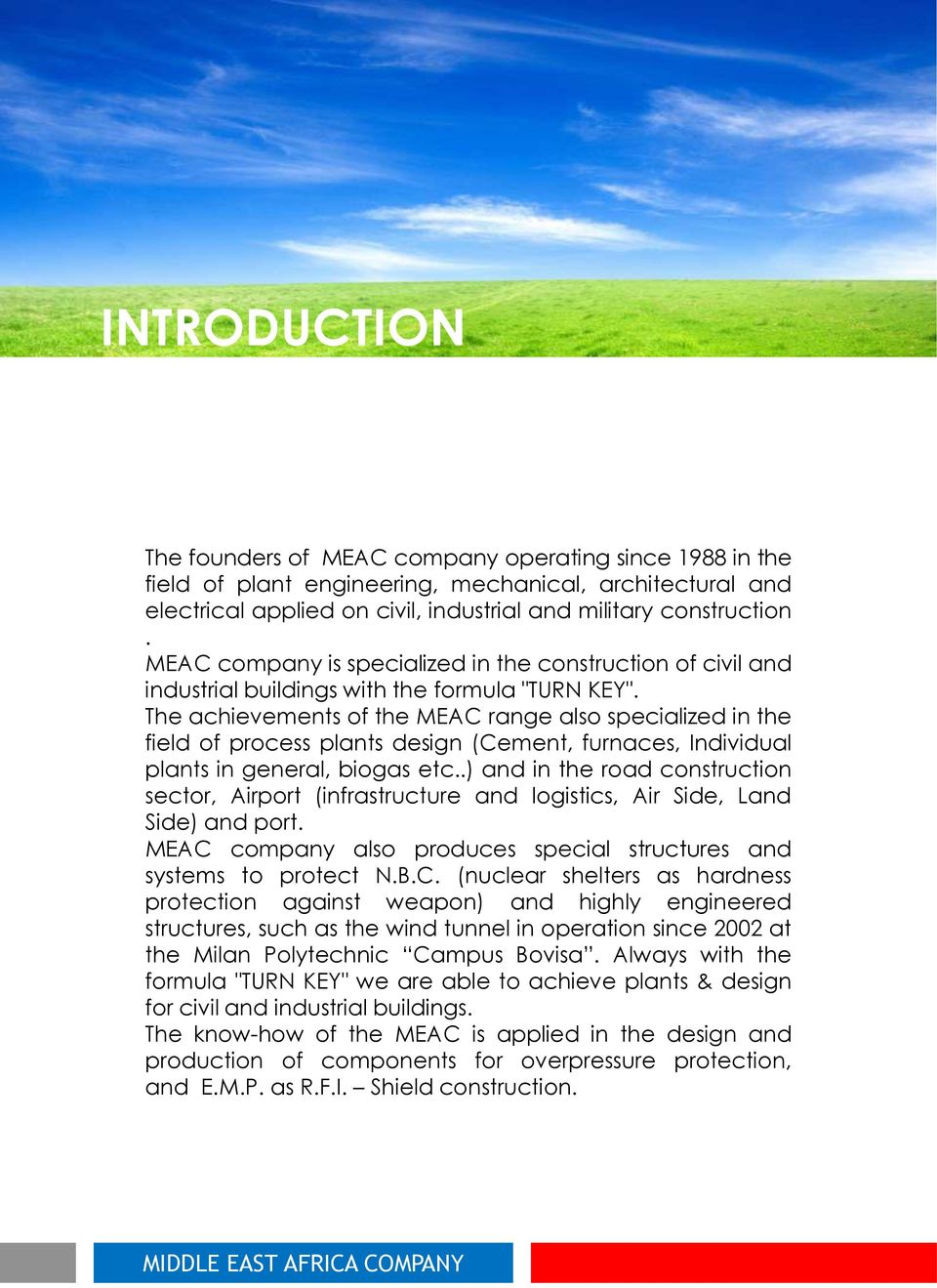 The achievements of the MEAC range also specialized in the field of process plants design (Cement, furnaces, Individual plants in general, biogas etc.