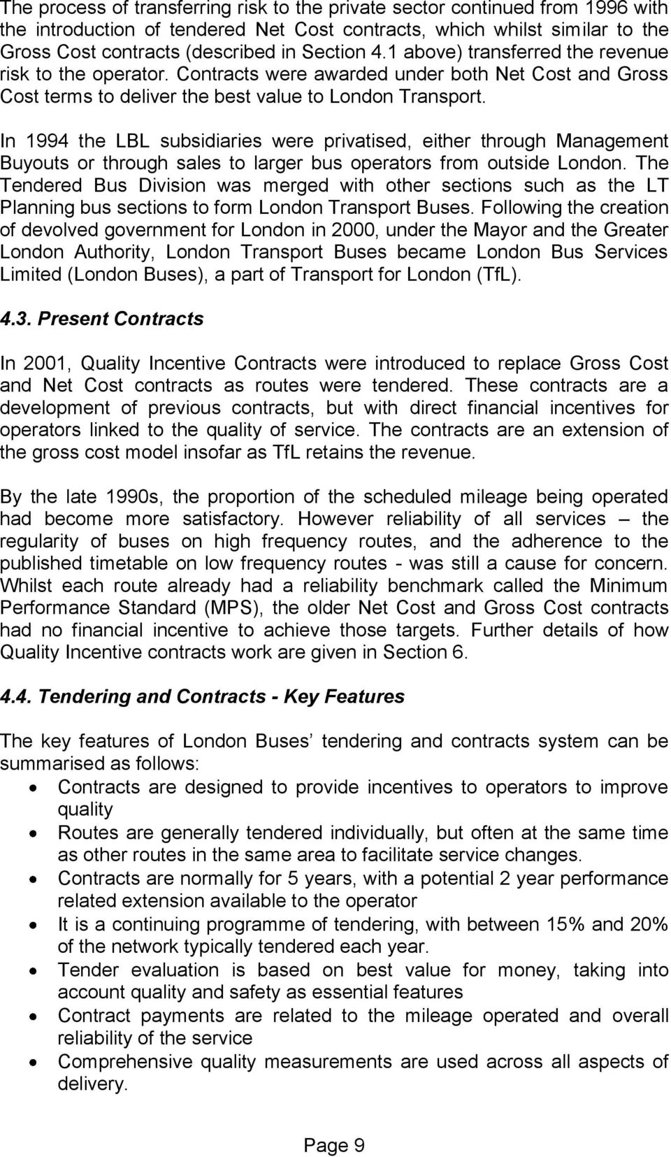 In 1994 the LBL subsidiaries were privatised, either through Management Buyouts or through sales to larger bus operators from outside London.
