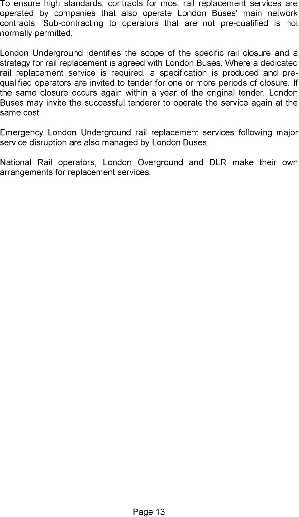 London Underground identifies the scope of the specific rail closure and a strategy for rail replacement is agreed with London Buses.