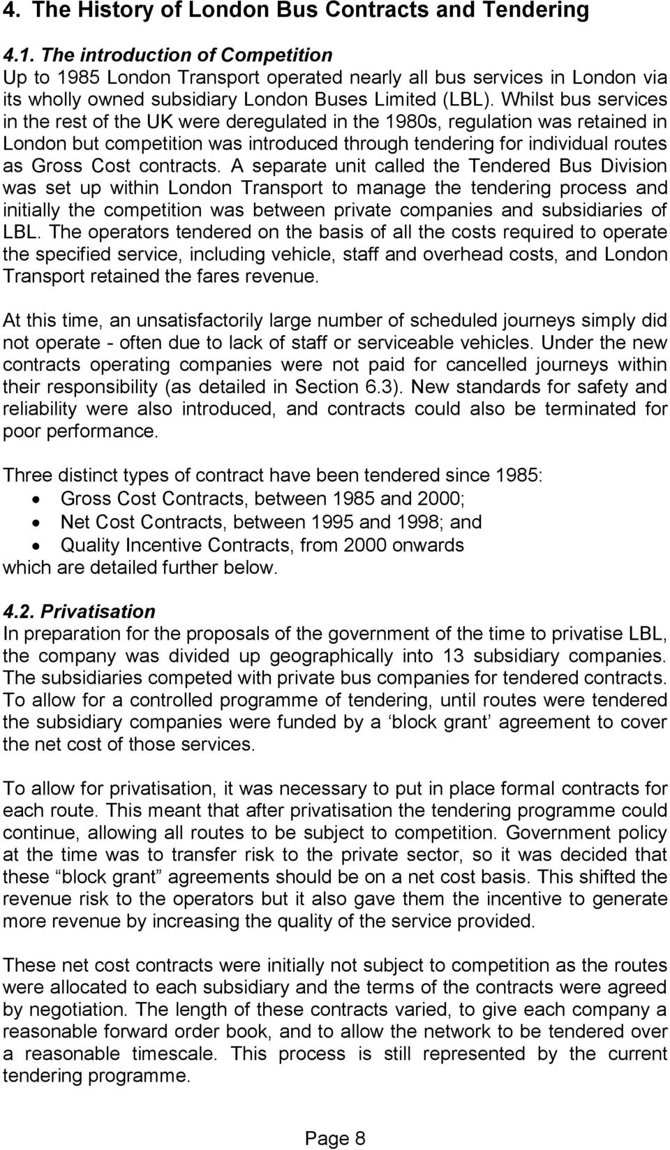 Whilst bus services in the rest of the UK were deregulated in the 1980s, regulation was retained in London but competition was introduced through tendering for individual routes as Gross Cost