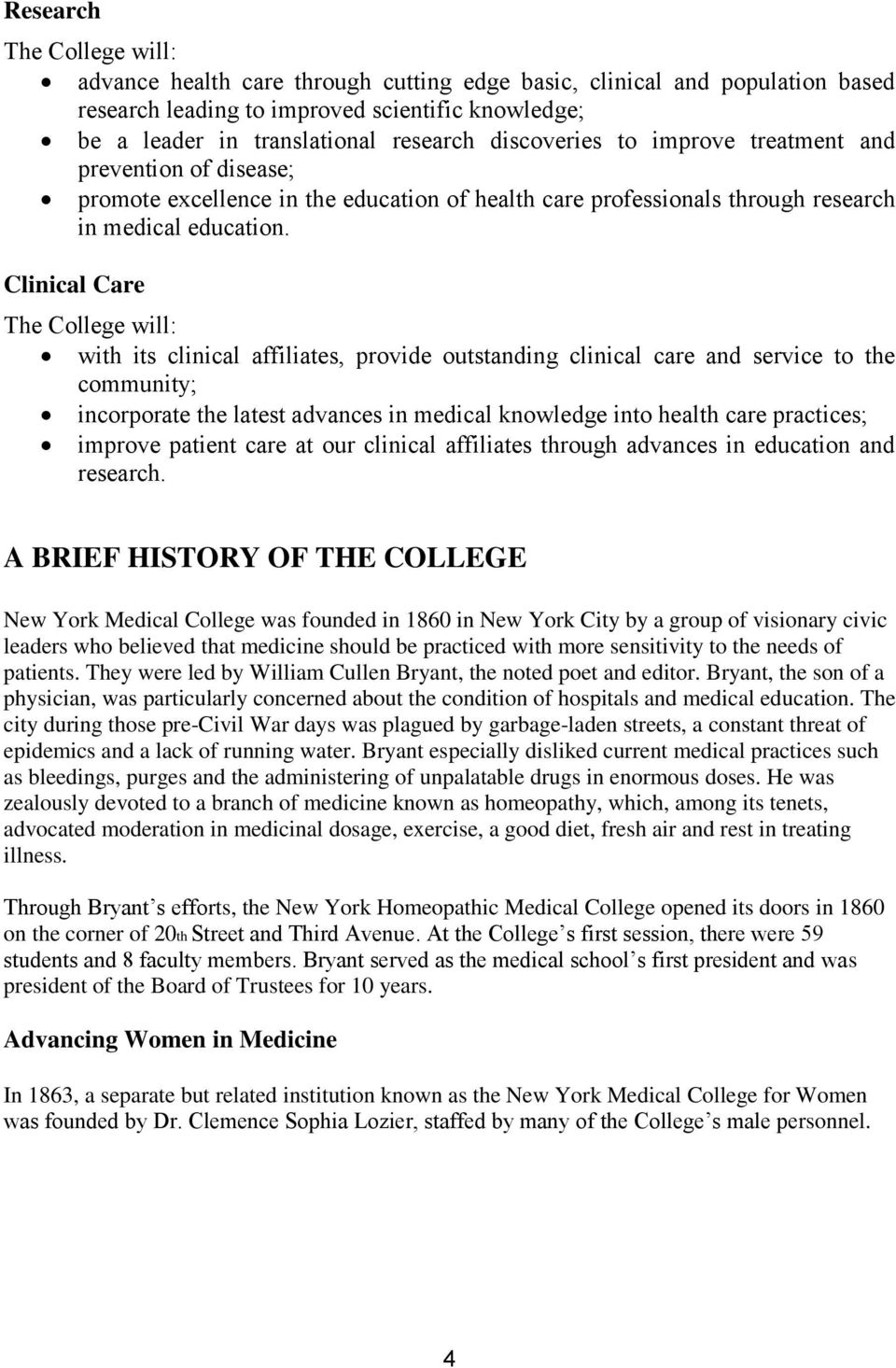 Clinical Care The College will: with its clinical affiliates, provide outstanding clinical care and service to the community; incorporate the latest advances in medical knowledge into health care