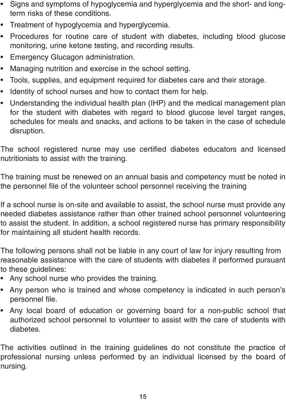 Managing nutrition and exercise in the school setting. Tools, supplies, and equipment required for diabetes care and their storage. Identity of school nurses and how to contact them for help.