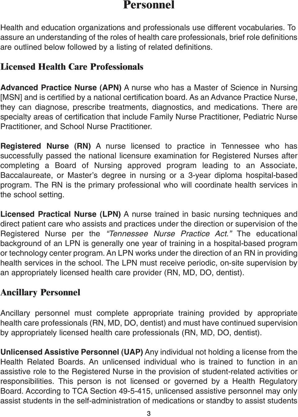 Licensed Health Care Professionals Advanced Practice Nurse (APN) A nurse who has a Master of Science in Nursing [MSN] and is certified by a national certification board.