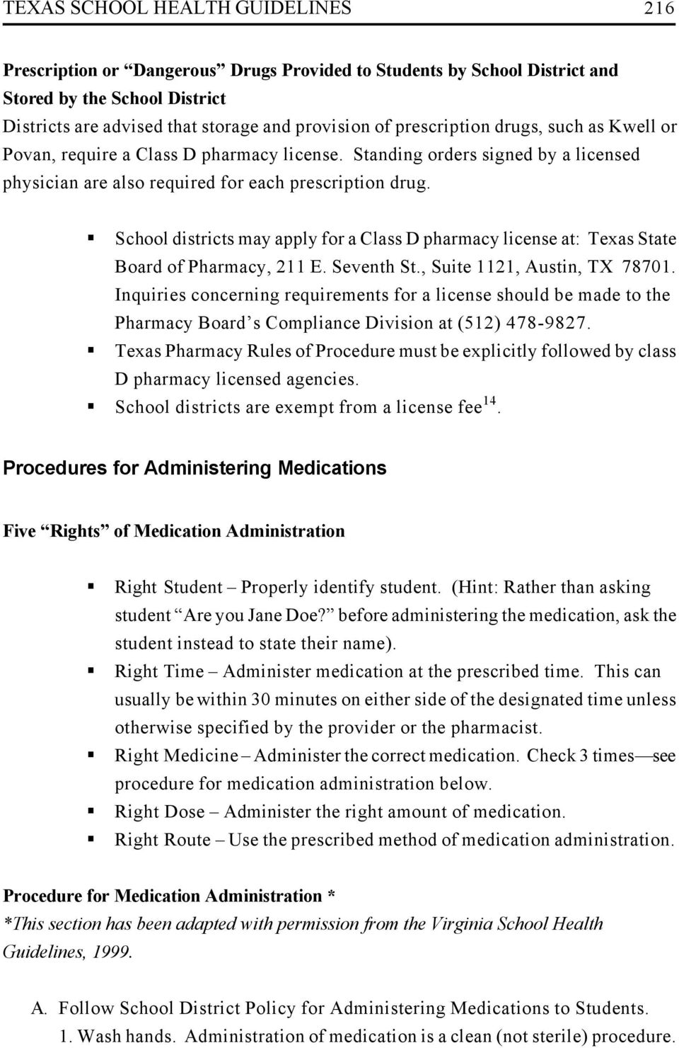 School districts may apply for a Class D pharmacy license at: Texas State Board of Pharmacy, 211 E. Seventh St., Suite 1121, Austin, TX 78701.