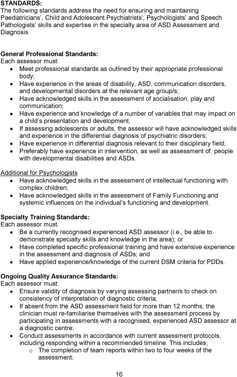 General Professional Standards: Each assessor must: Meet professional standards as outlined by their appropriate professional body; Have experience in the areas of disability, ASD, communication