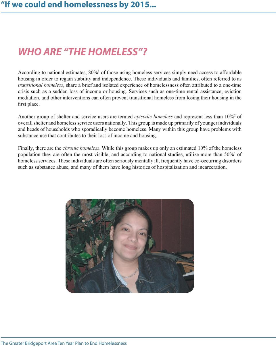 These individuals and families, often referred to as transitional homeless, share a brief and isolated experience of homelessness often attributed to a one-time crisis such as a sudden loss of income