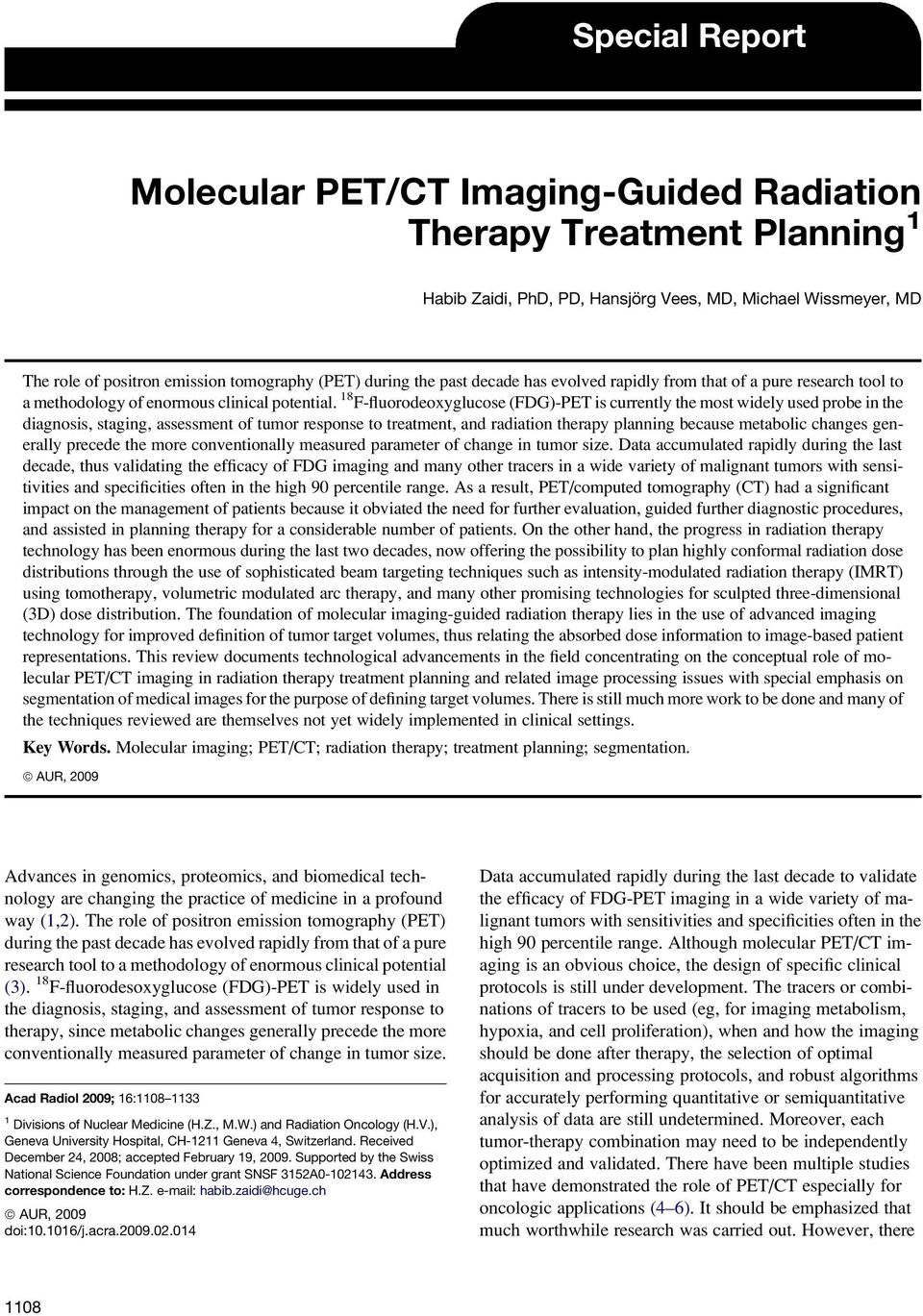 18 F-fluorodeoxyglucose (FDG)-PET is currently the most widely used probe in the diagnosis, staging, assessment of tumor response to treatment, and radiation therapy planning because metabolic