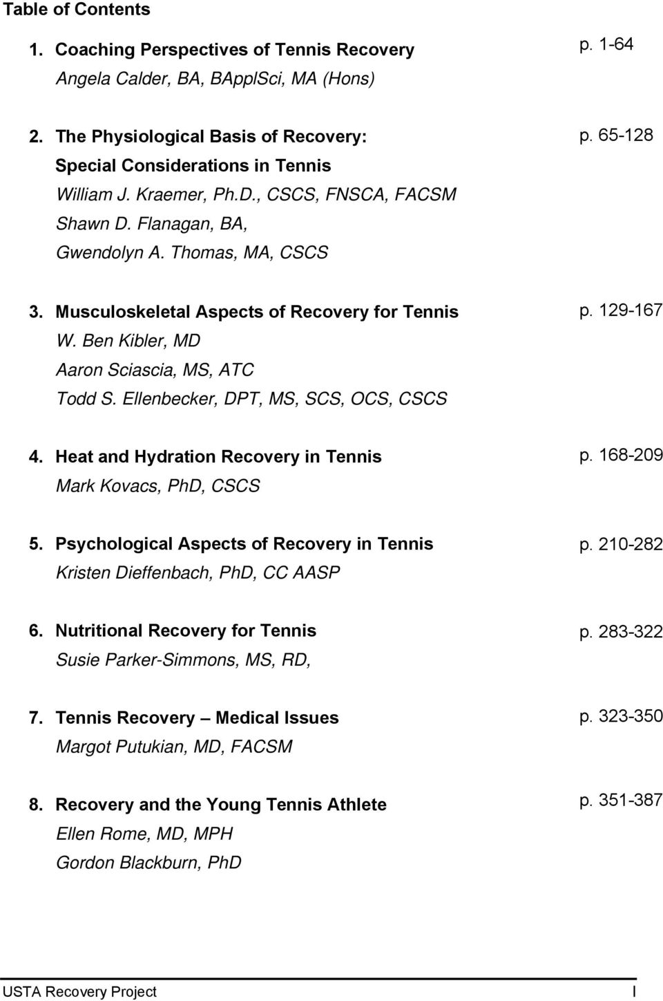 Ellenbecker, DPT, MS, SCS, OCS, CSCS p. 129-167 4. Heat and Hydration Recovery in Tennis Mark Kovacs, PhD, CSCS p. 168-209 5.