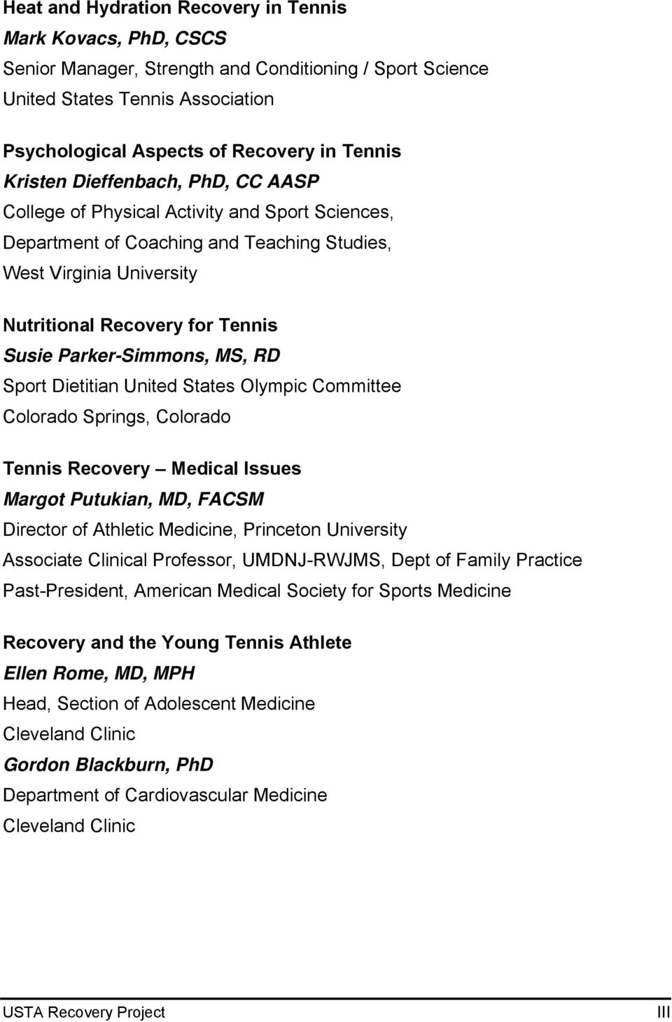 Parker-Simmons, MS, RD Sport Dietitian United States Olympic Committee Colorado Springs, Colorado Tennis Recovery Medical Issues Margot Putukian, MD, FACSM Director of Athletic Medicine, Princeton