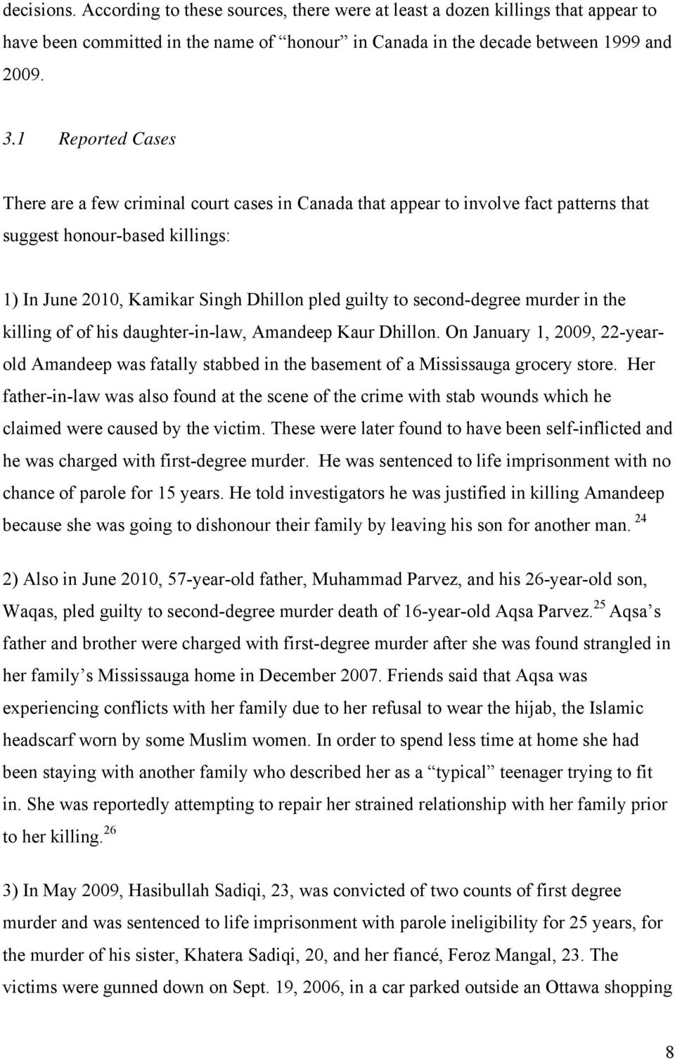 second-degree murder in the killing of of his daughter-in-law, Amandeep Kaur Dhillon. On January 1, 2009, 22-yearold Amandeep was fatally stabbed in the basement of a Mississauga grocery store.
