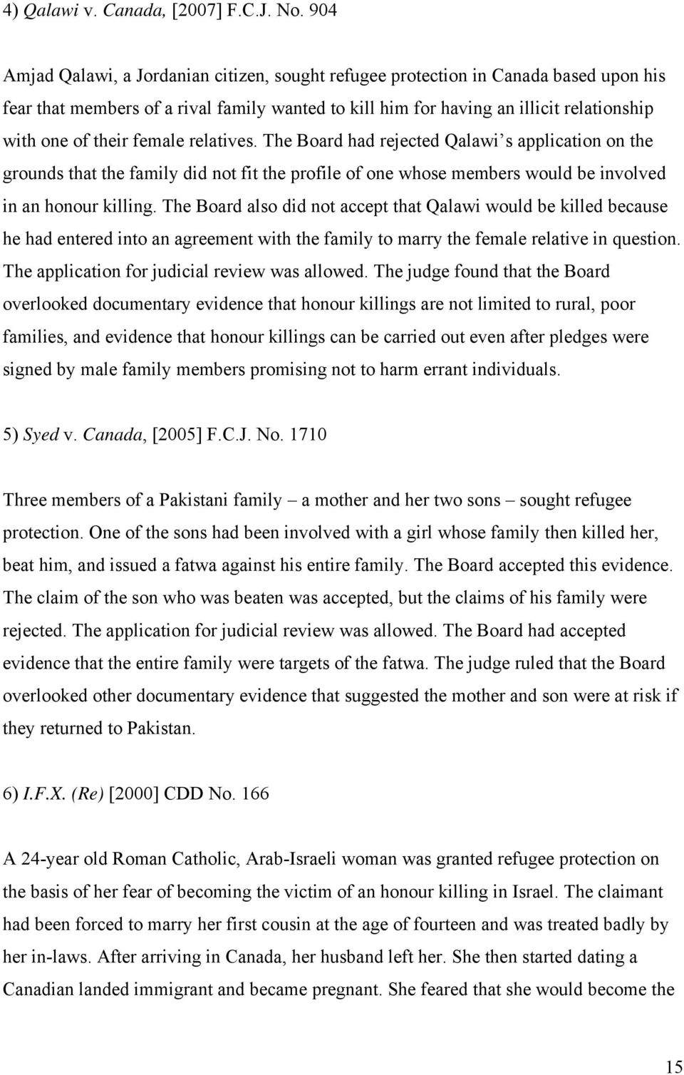 female relatives. The Board had rejected Qalawi s application on the grounds that the family did not fit the profile of one whose members would be involved in an honour killing.