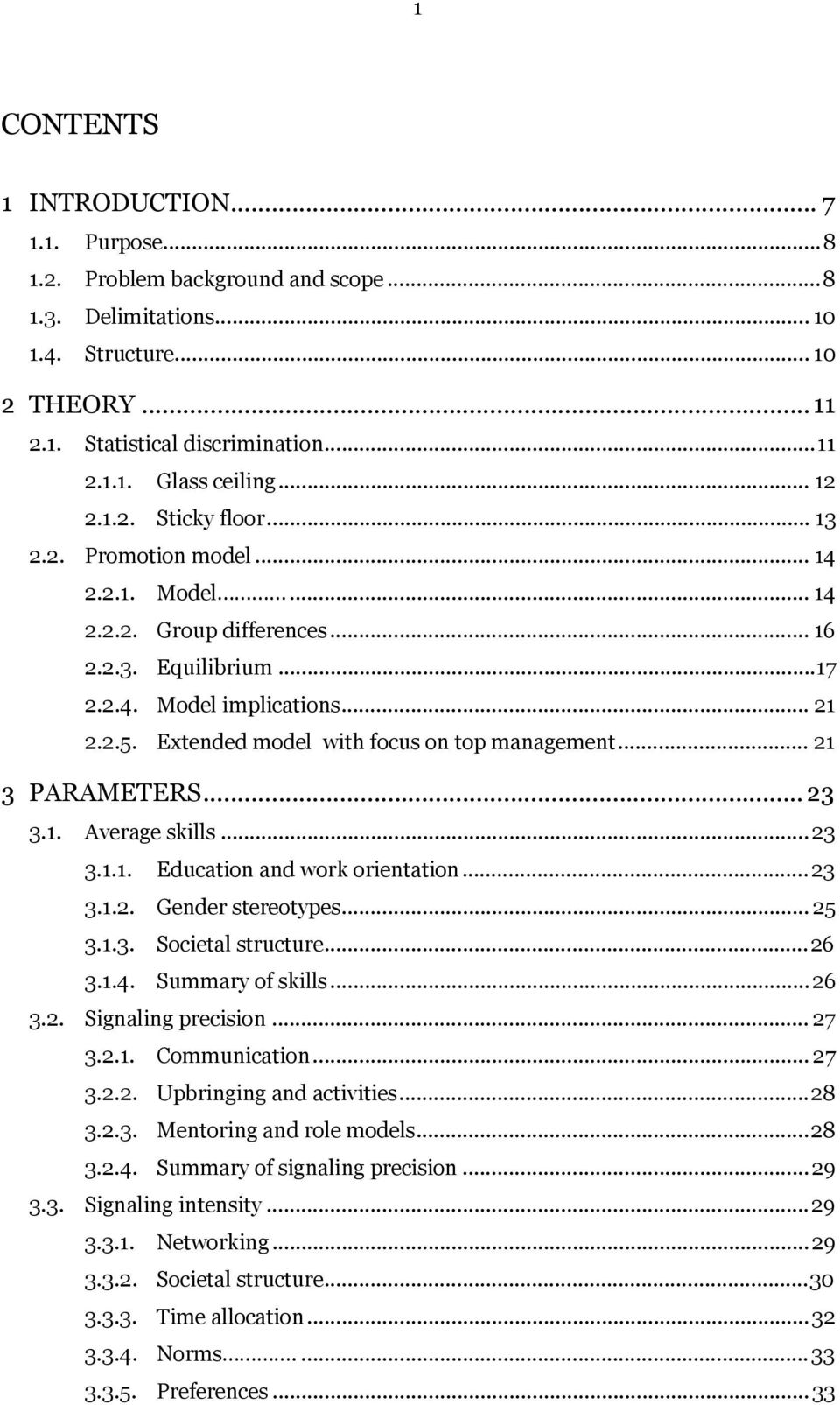 Extended model with focus on top management... 21 3 PARAMETERS... 23 3.1. Average skills... 23 3.1.1. Education and work orientation... 23 3.1.2. Gender stereotypes... 25 3.1.3. Societal structure.