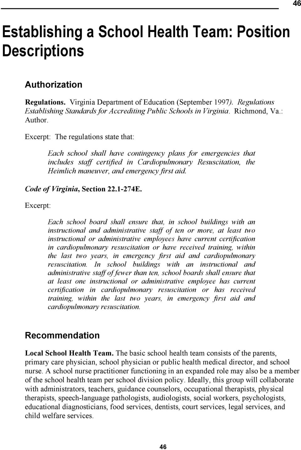 Excerpt: The regulations state that: Each school shall have contingency plans for emergencies that includes staff certified in Cardiopulmonary Resuscitation, the Heimlich maneuver, and emergency
