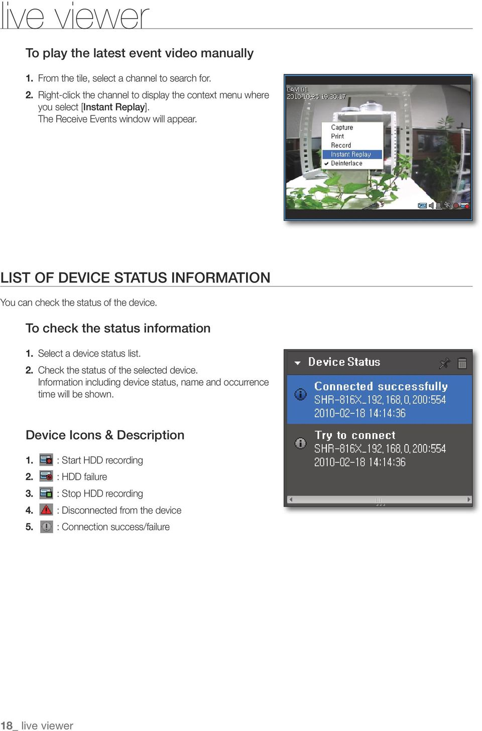 List of Device Status Information You can check the status of the device. To check the status information 1. Select a device status list. 2.
