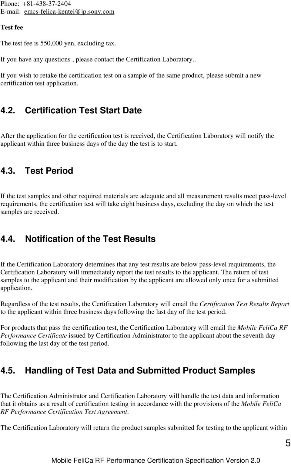 Certification Test Start Date After the application for the certification test is received, the Certification Laboratory will notify the applicant within three business days of the day the test is to