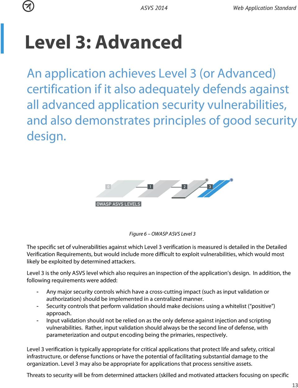 Figure 6 OWASP ASVS Level 3 The specific set of vulnerabilities against which Level 3 verification is measured is detailed in the Detailed Verification Requirements, but would include more difficult