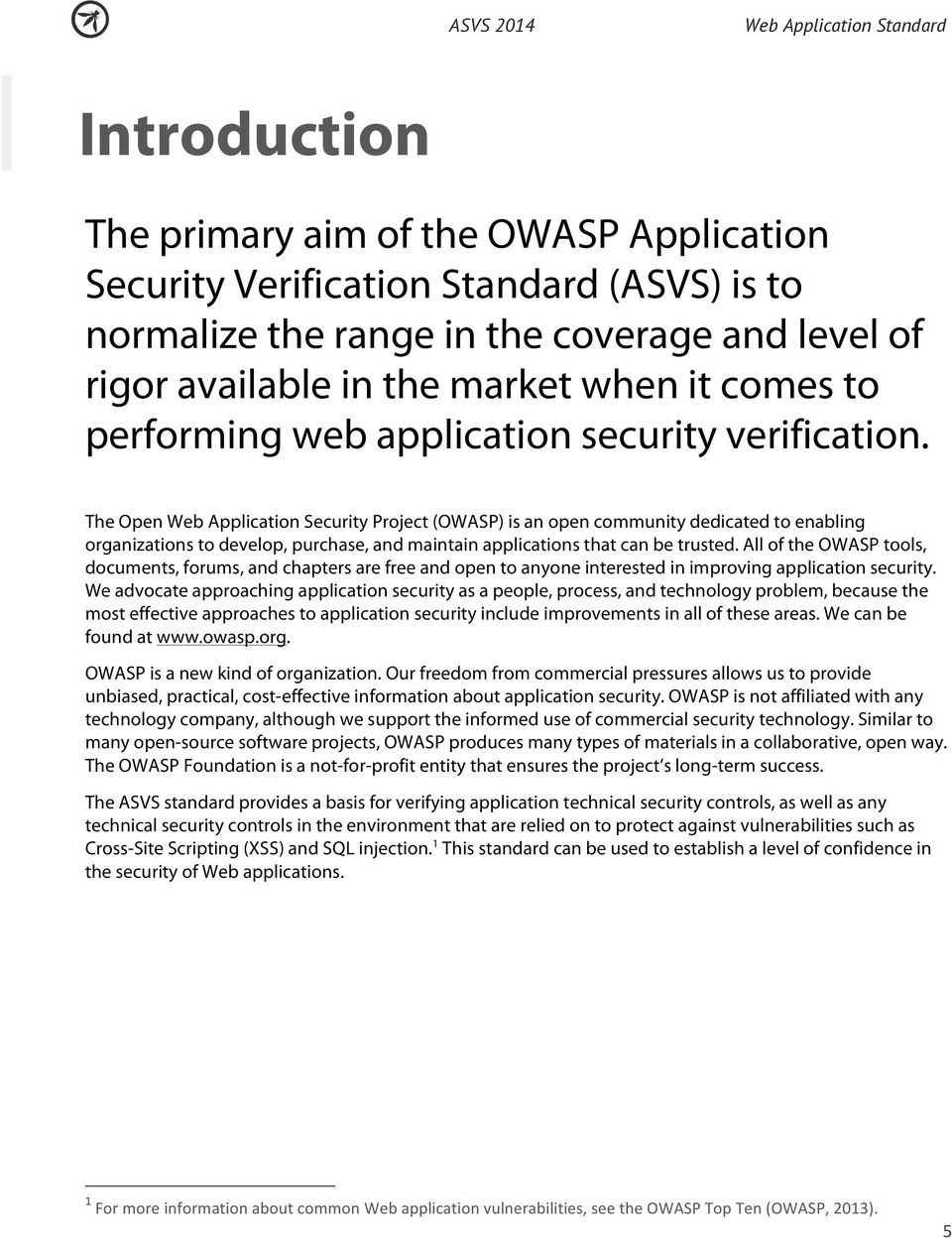 The Open Web Application Security Project (OWASP) is an open community dedicated to enabling organizations to develop, purchase, and maintain applications that can be trusted.