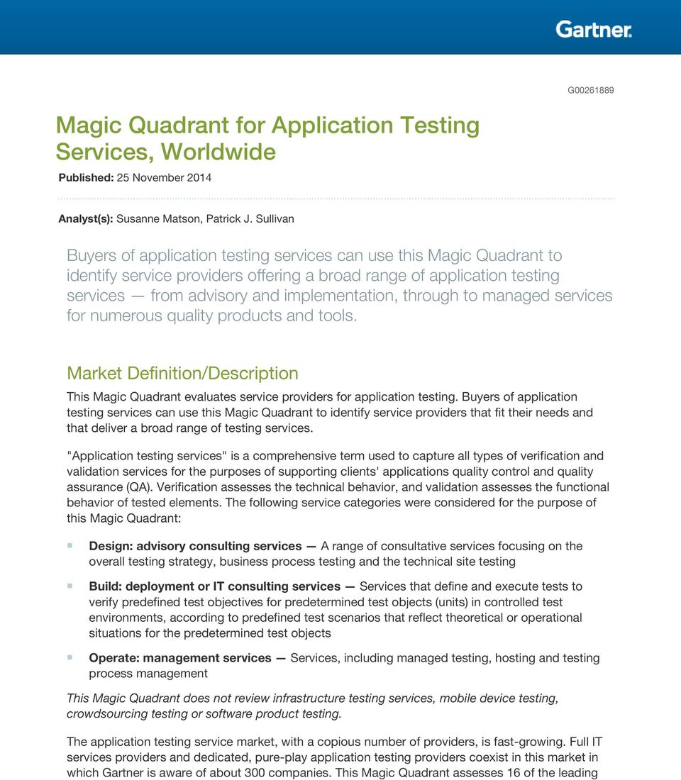 through to managed services for numerous quality products and tools. Market Definition/Description This Magic Quadrant evaluates service providers for application testing.