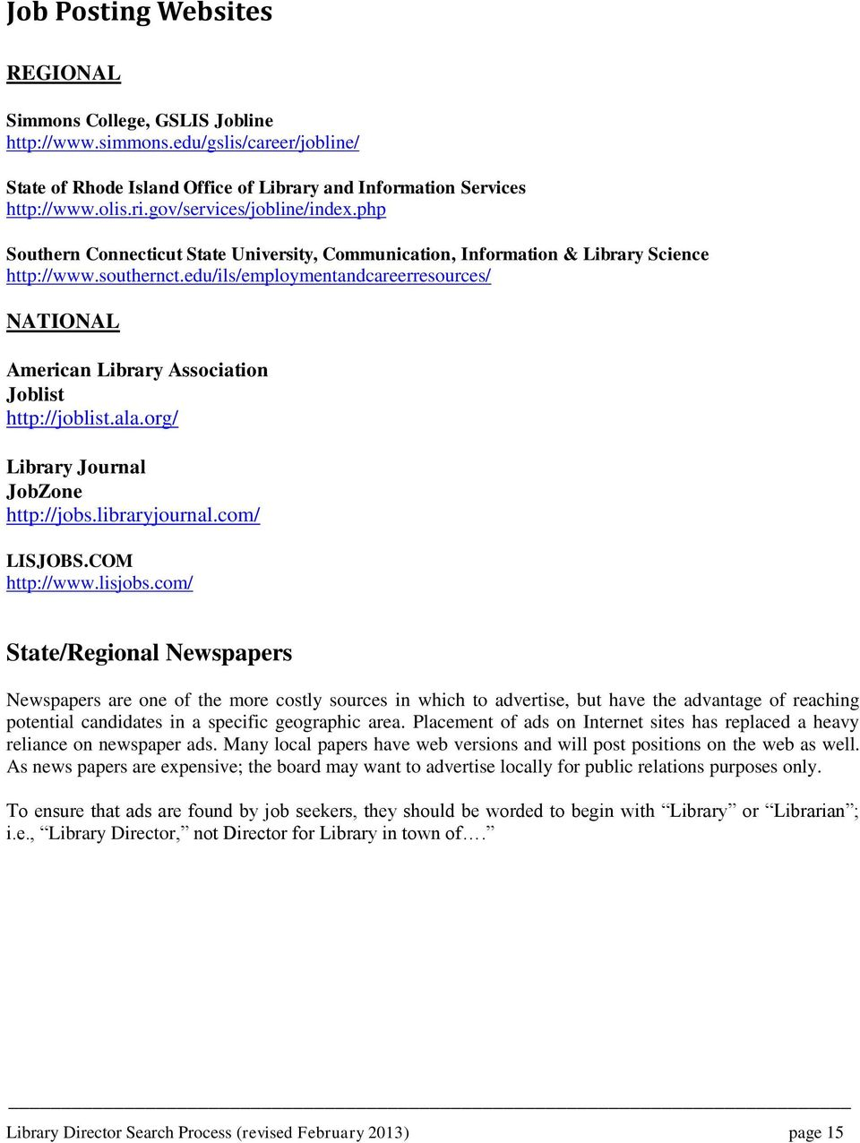 edu/ils/employmentandcareerresources/ NATIONAL American Library Association Joblist http://joblist.ala.org/ Library Journal JobZone http://jobs.libraryjournal.com/ LISJOBS.COM http://www.lisjobs.