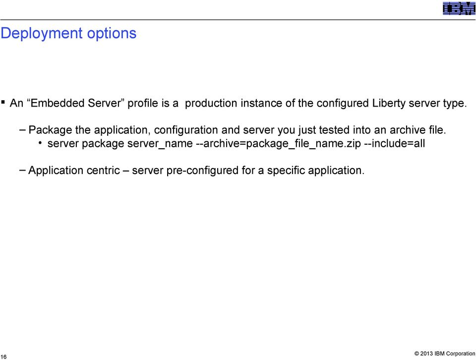 Package the application, configuration and server you just tested into an archive