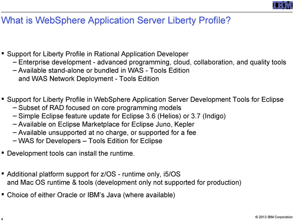 Edition and WAS Network Deployment - Tools Edition Support for Liberty Profile in WebSphere Application Server Development Tools for Eclipse Subset of RAD focused on core programming models Simple