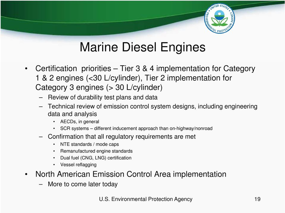 systems different inducement approach than on-highway/nonroad Confirmation that all regulatory requirements are met NTE standards / mode caps Remanufactured engine