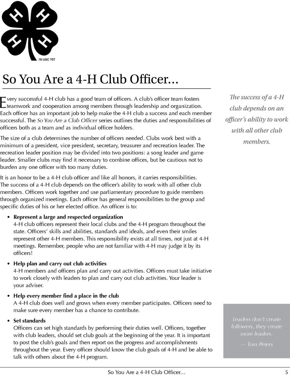 The So You Are a Club Officer series outlines the duties and responsibilities of officers both as a team and as individual officer holders. The size of a club determines the number of officers needed.