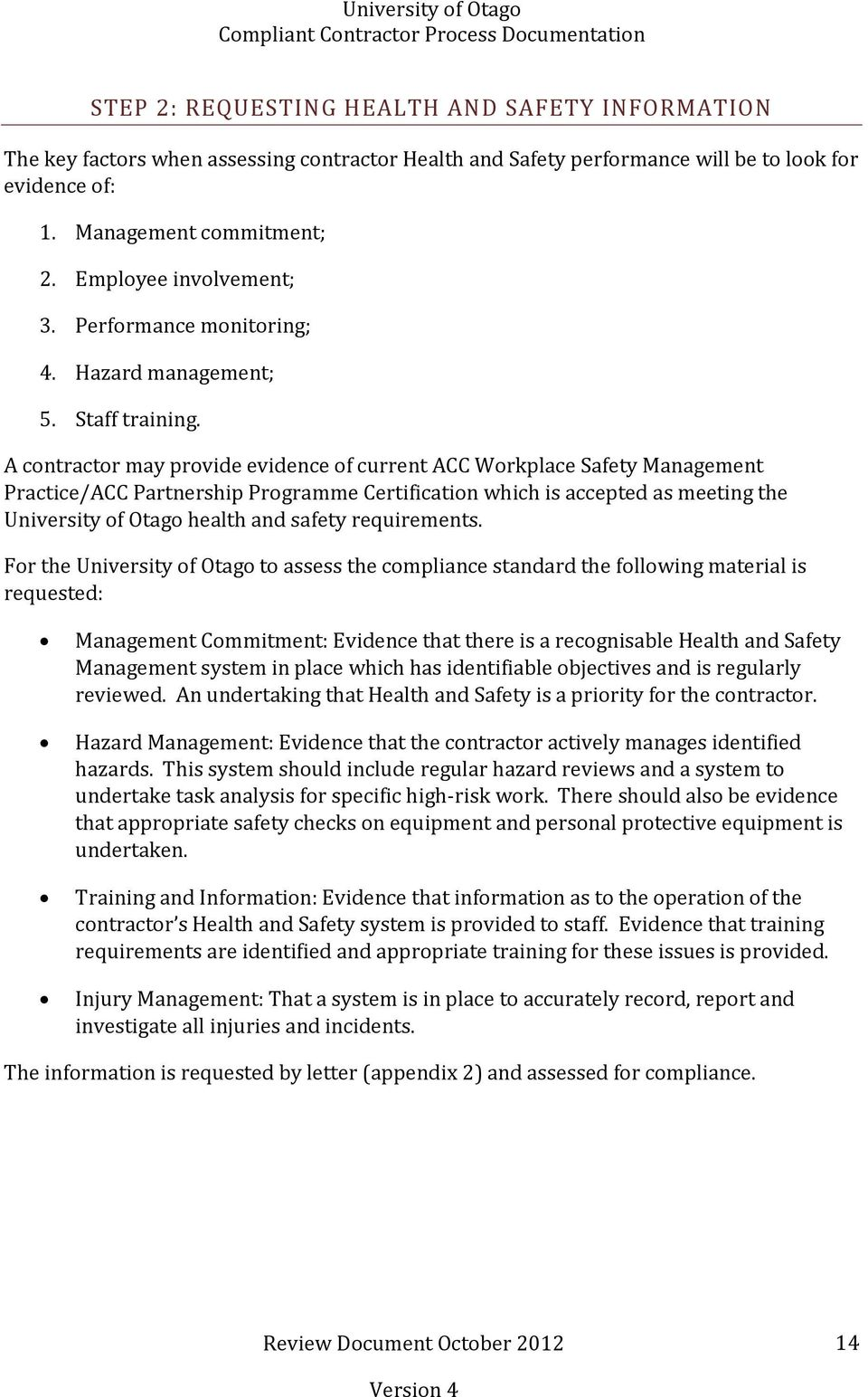 A contractor may provide evidence of current ACC Workplace Safety Management Practice/ACC Partnership Programme Certification which is accepted as meeting the University of Otago health and safety